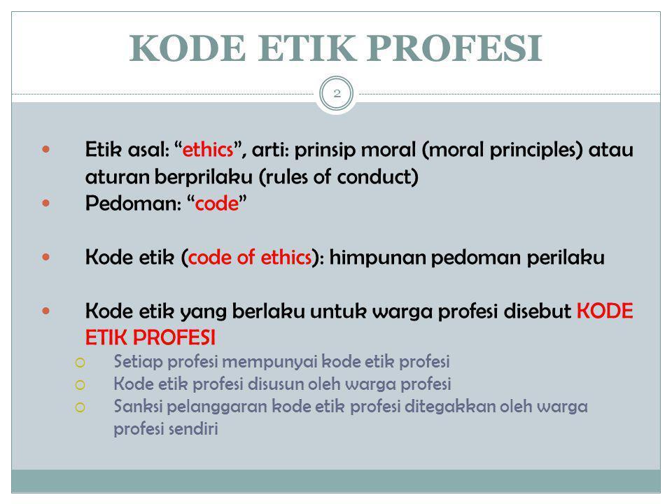 """KODE ETIK PROFESI 2  Etik asal: """"ethics"""", arti: prinsip moral (moral principles) atau aturan berprilaku (rules of conduct)  Pedoman: """"code""""  Kode e"""