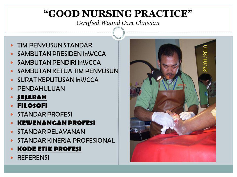 """GOOD NURSING PRACTICE"" Certified Wound Care Clinician  TIM PENYUSUN STANDAR  SAMBUTAN PRESIDEN InWCCA  SAMBUTAN PENDIRI InWCCA  SAMBUTAN KETUA TI"