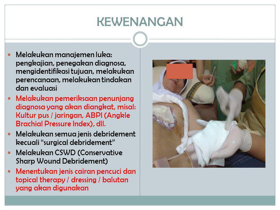 KEWENANGAN  Melakukan manajemen luka: pengkajian, penegakan diagnosa, mengidentifikasi tujuan, melakukan perencanaan, melakukan tindakan dan evaluasi