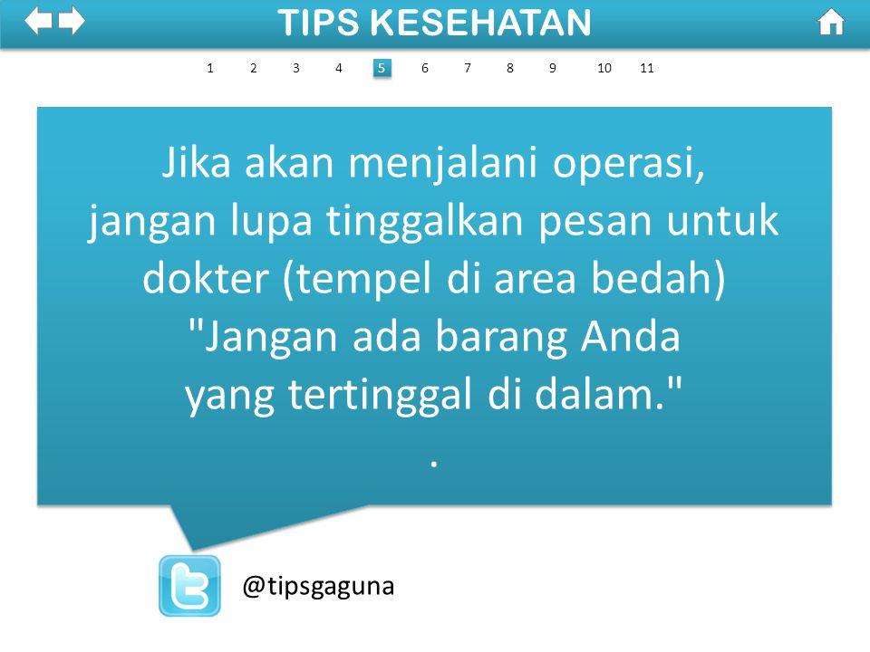 100% SDKI 2012 TIPS KESEHATAN @tipsgaguna Penting untuk dipahami: Bila dokter bedah menyatakan Anda akan dibius lokal, janganlah membantah & meminta bius impor..