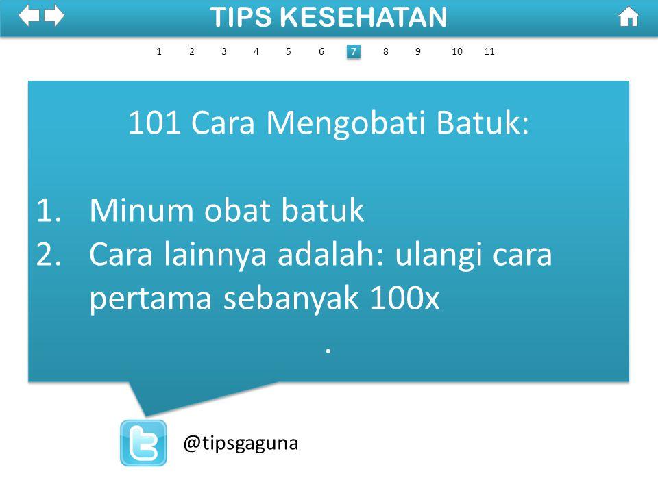 100% SDKI 2012 TIPS KESEHATAN @tipsgaguna 101 Cara Mengobati Batuk: 1.Minum obat batuk 2.Cara lainnya adalah: ulangi cara pertama sebanyak 100x.