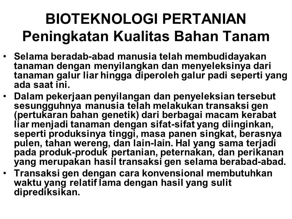BIOTEKNOLOGI PERTANIAN Peningkatan Kualitas Bahan Tanam •Selama beradab-abad manusia telah membudidayakan tanaman dengan menyilangkan dan menyeleksiny
