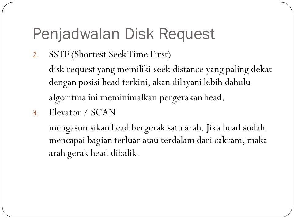 Penjadwalan Disk Request 2. SSTF (Shortest Seek Time First) disk request yang memiliki seek distance yang paling dekat dengan posisi head terkini, aka