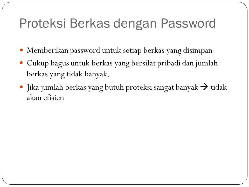 Proteksi Berkas dengan Password  Memberikan password untuk setiap berkas yang disimpan  Cukup bagus untuk berkas yang bersifat pribadi dan jumlah be
