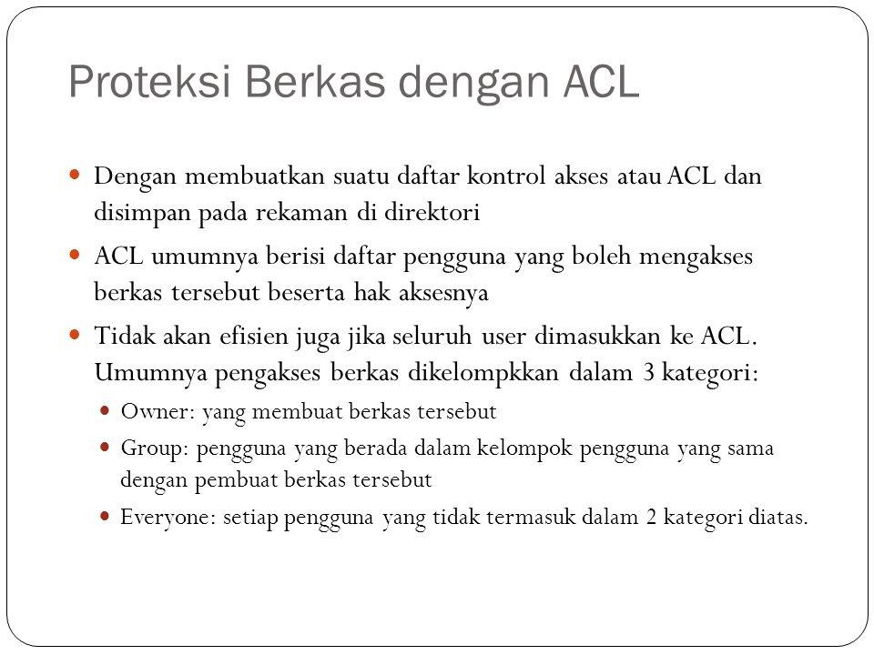 Proteksi Berkas dengan ACL  Dengan membuatkan suatu daftar kontrol akses atau ACL dan disimpan pada rekaman di direktori  ACL umumnya berisi daftar