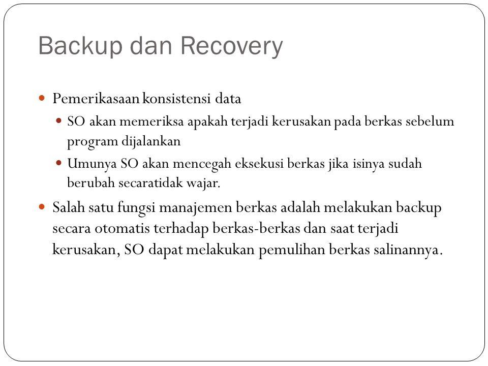 Backup dan Recovery  Pemerikasaan konsistensi data  SO akan memeriksa apakah terjadi kerusakan pada berkas sebelum program dijalankan  Umunya SO ak