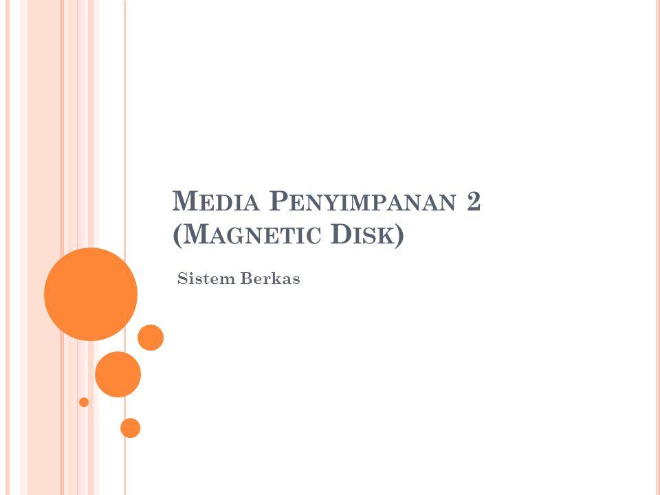 M EDIA P ENYIMPANAN 2 (M AGNETIC D ISK ) Sistem Berkas