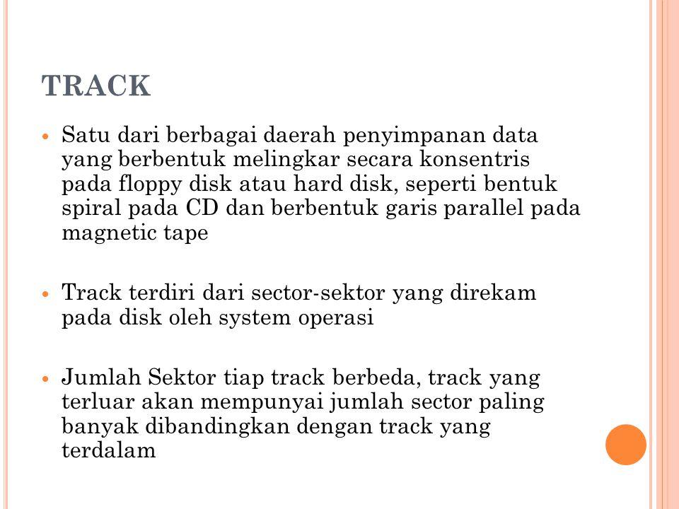 TRACK  Satu dari berbagai daerah penyimpanan data yang berbentuk melingkar secara konsentris pada floppy disk atau hard disk, seperti bentuk spiral p