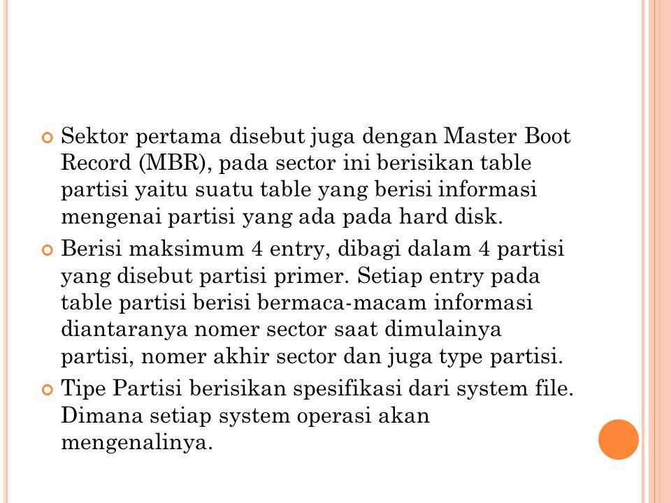 Sektor pertama disebut juga dengan Master Boot Record (MBR), pada sector ini berisikan table partisi yaitu suatu table yang berisi informasi mengenai