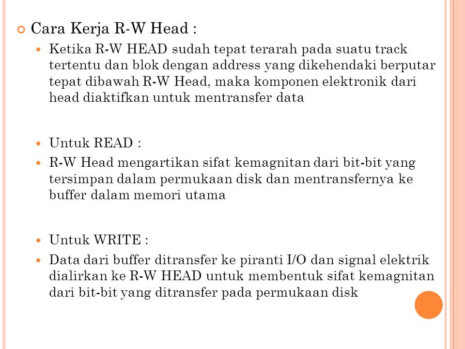 Cara Kerja R-W Head :  Ketika R-W HEAD sudah tepat terarah pada suatu track tertentu dan blok dengan address yang dikehendaki berputar tepat dibawah