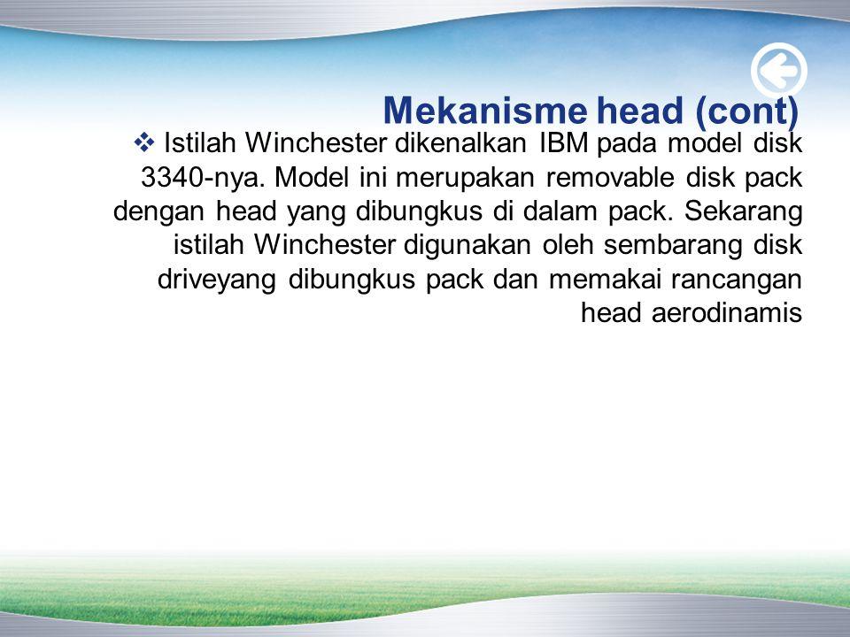 Mekanisme head (cont)  Istilah Winchester dikenalkan IBM pada model disk 3340-nya.