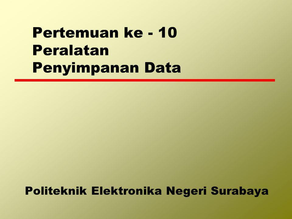 Pertemuan ke - 10 Peralatan Penyimpanan Data Politeknik Elektronika Negeri Surabaya