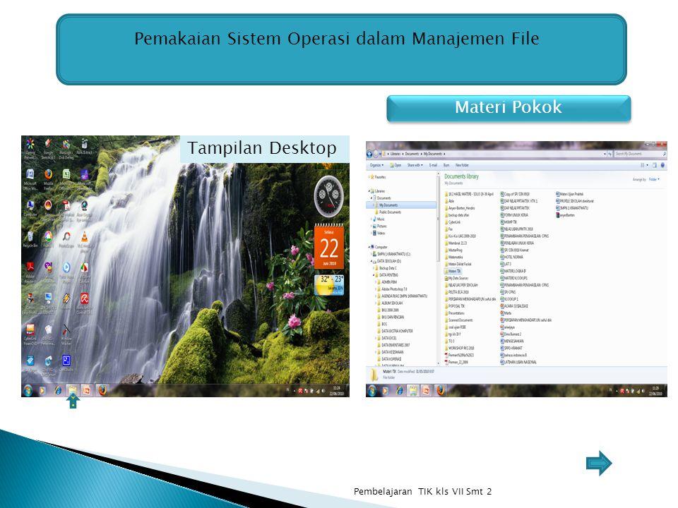 Pemakaian Sistem Operasi dalam Manajemen File Materi Pokok Tampilan Desktop Pembelajaran TIK kls VII Smt 2