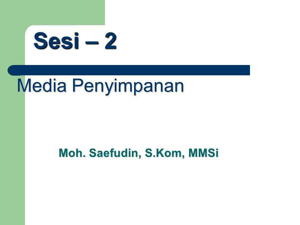 Media Penyimpanan Moh. Saefudin, S.Kom, MMSi Sesi – 2