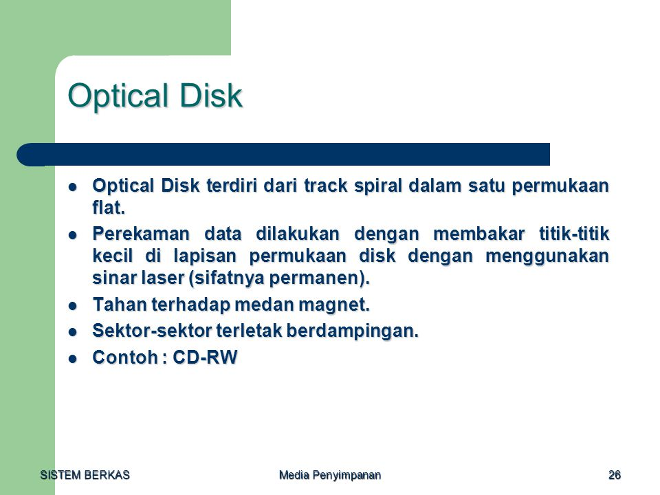SISTEM BERKAS Media Penyimpanan 26 Optical Disk  Optical Disk terdiri dari track spiral dalam satu permukaan flat.  Perekaman data dilakukan dengan