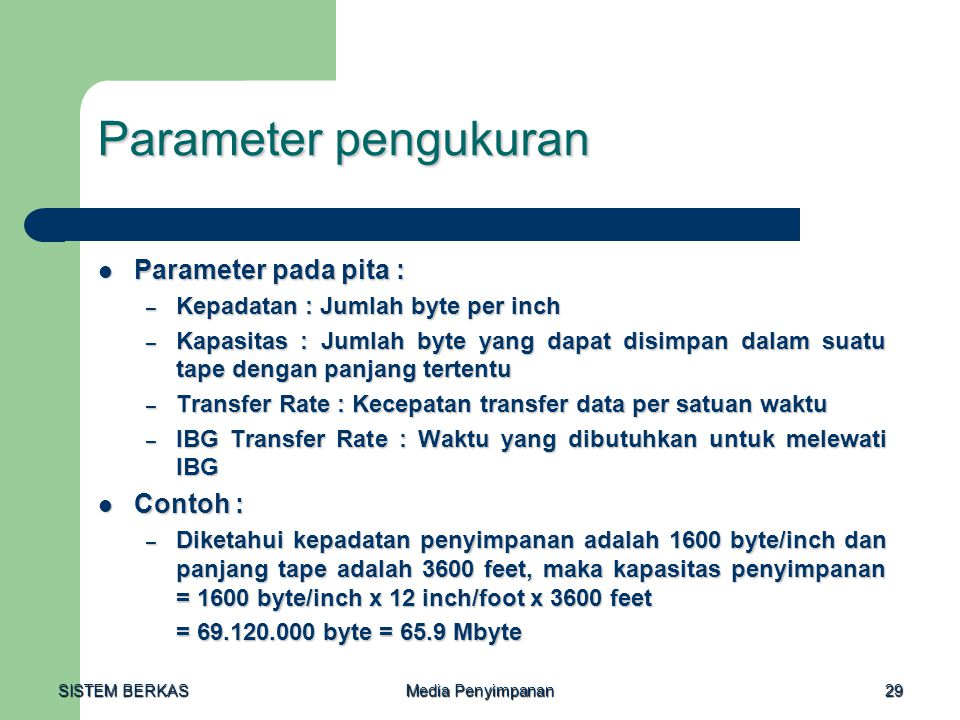 SISTEM BERKAS Media Penyimpanan 29 Parameter pengukuran  Parameter pada pita : – Kepadatan : Jumlah byte per inch – Kapasitas : Jumlah byte yang dapa