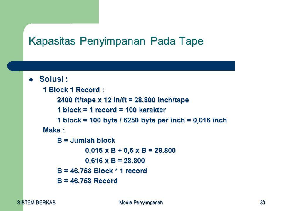 SISTEM BERKAS Media Penyimpanan 33 Kapasitas Penyimpanan Pada Tape  Solusi : 1 Block 1 Record : 2400 ft/tape x 12 in/ft = 28.800 inch/tape 1 block =