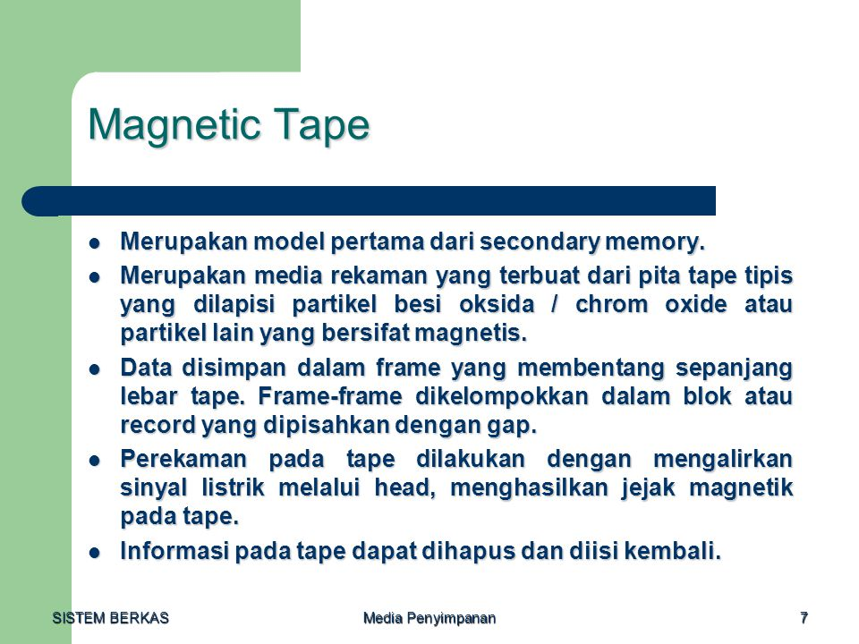 SISTEM BERKAS Media Penyimpanan 7 Magnetic Tape  Merupakan model pertama dari secondary memory.  Merupakan media rekaman yang terbuat dari pita tape