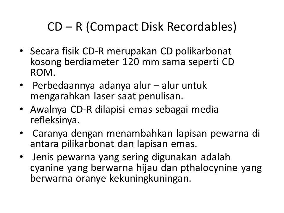 CD – RW (Compact Disk Rewritables) • Jenis CD ini memungkinkan penulisan berulang kali sehingga jenis ini memiliki nilai kompetitif dibandingkan jenis lain.