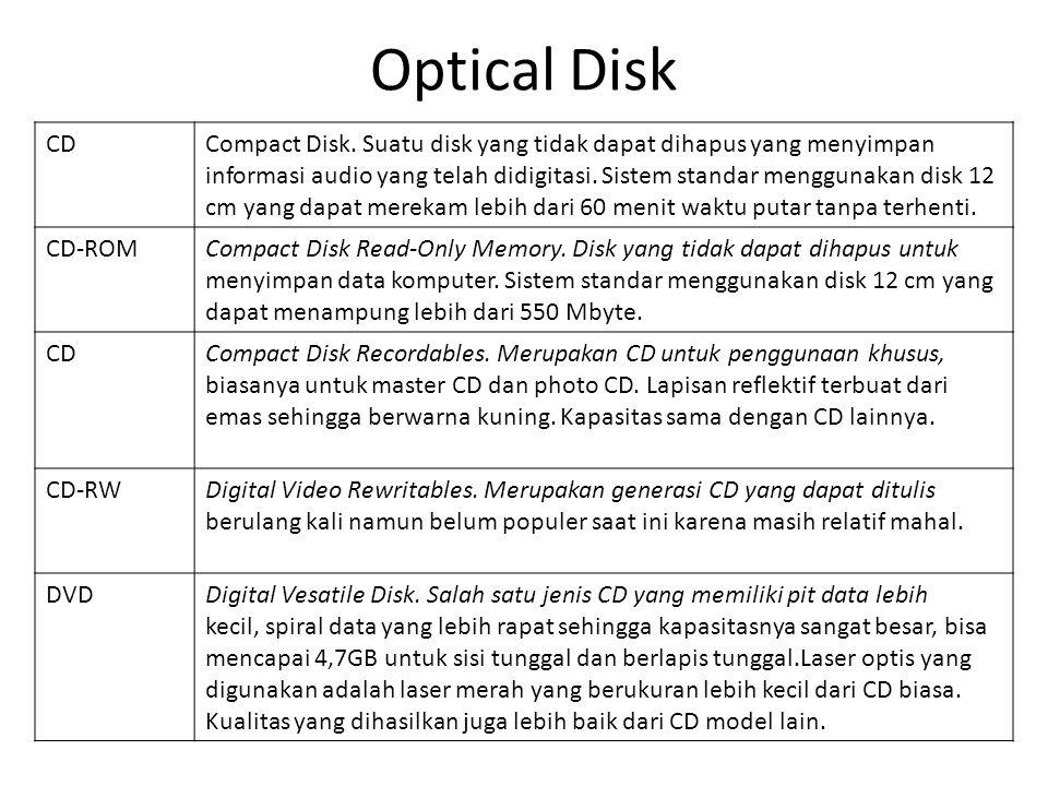 CD ROM(Compact Disk – Read Only Memory) • Dikenalkan pertama kali oleh Phillips dan Sony tahun 1984 dalam publikasinya, yang dikenal dengan Yellow Book • Perbedaan utama dengan CD adalah CD ROM player lebih kasar dan memiliki perangkat pengoreksi kesalahan, untuk menjamin keakuratan tranfer data ke komputer.