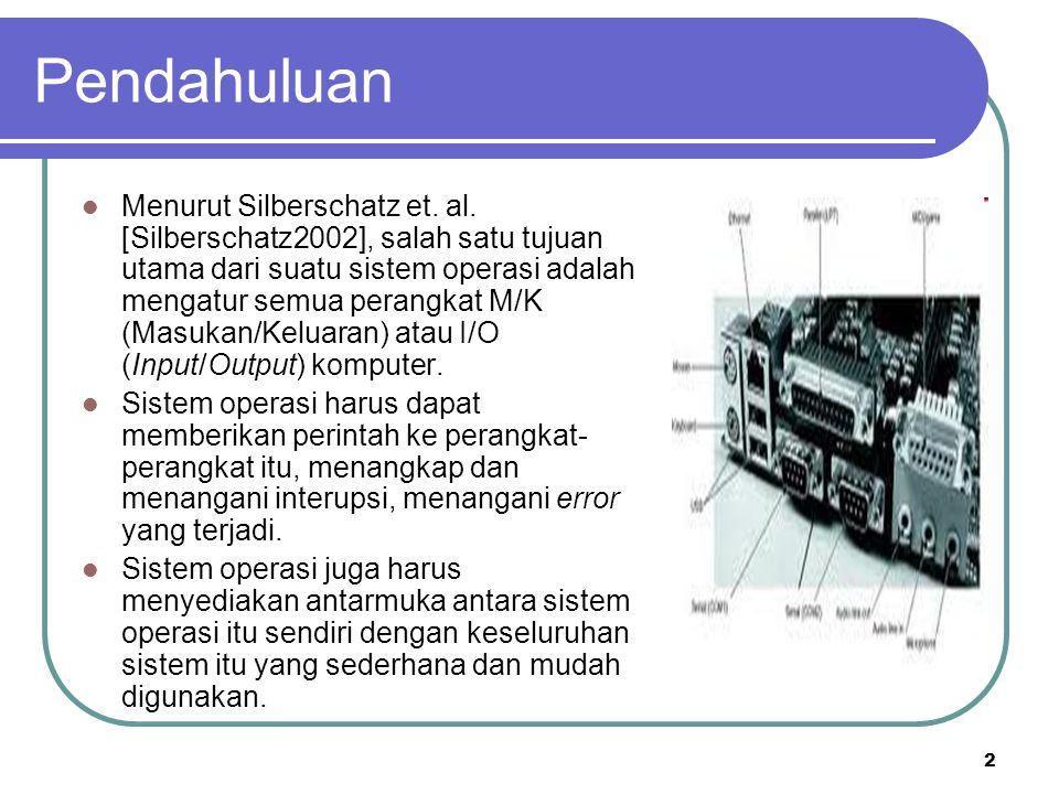 3  Secara umum, terdapat beberapa jenis perangkat M/K, seperti perangkat penyimpanan (disk, tape), perangkat transmisi (network card, modem), dan perangkat antarmuka dengan pengguna (screen, keyboard, mouse).