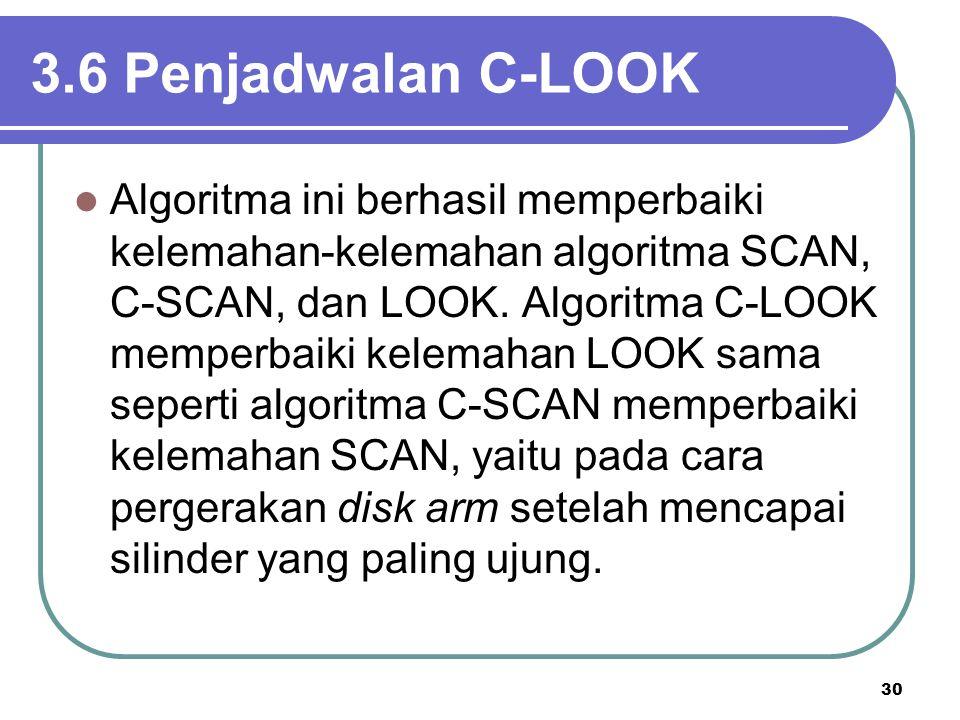 30 3.6 Penjadwalan C-LOOK  Algoritma ini berhasil memperbaiki kelemahan-kelemahan algoritma SCAN, C-SCAN, dan LOOK. Algoritma C-LOOK memperbaiki kele