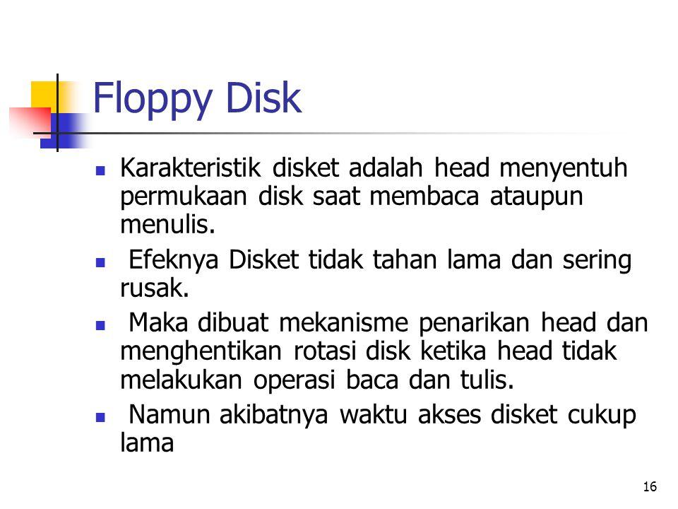 16 Floppy Disk  Karakteristik disket adalah head menyentuh permukaan disk saat membaca ataupun menulis.