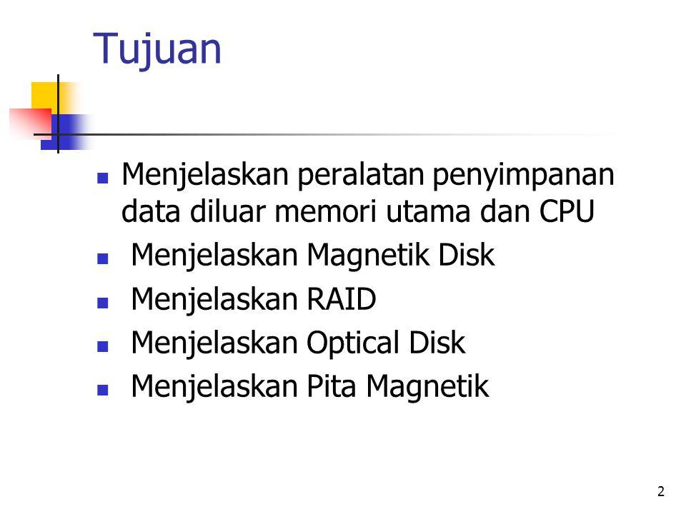 2 Tujuan  Menjelaskan peralatan penyimpanan data diluar memori utama dan CPU  Menjelaskan Magnetik Disk  Menjelaskan RAID  Menjelaskan Optical Disk  Menjelaskan Pita Magnetik