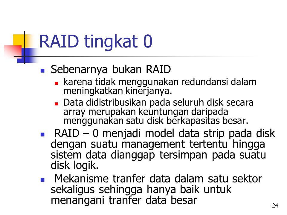 24 RAID tingkat 0  Sebenarnya bukan RAID  karena tidak menggunakan redundansi dalam meningkatkan kinerjanya.