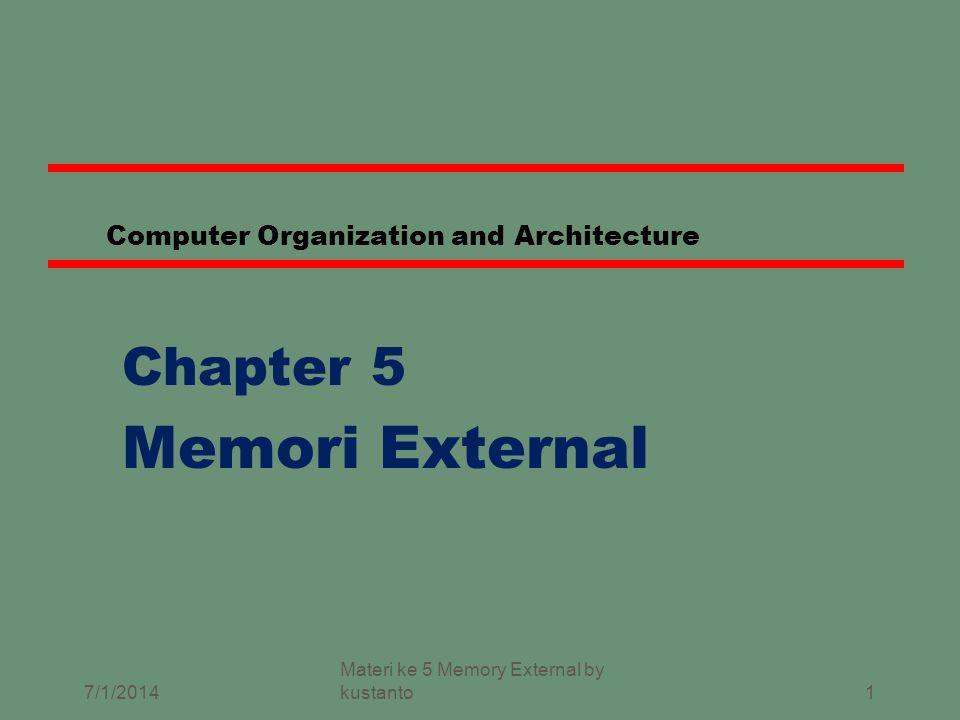 31 Magnetic Tape zSerial access z Lambat (Slow) zVery cheap zBackup and archive 7/1/2014 Materi ke 5 Memory External by kustanto