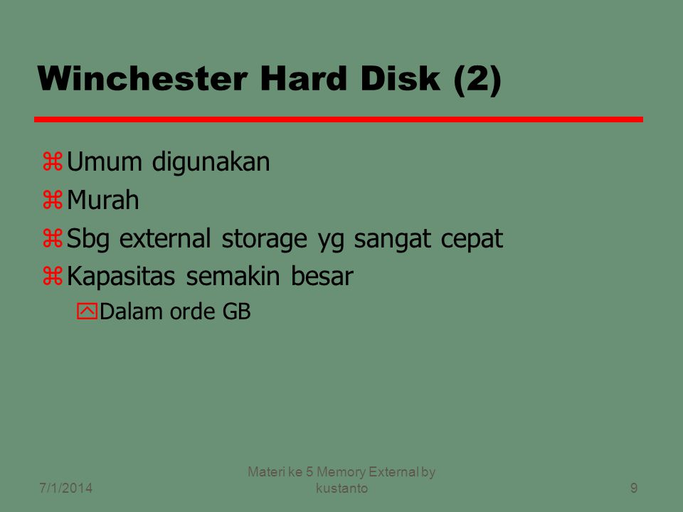 8 Winchester Hard Disk (1) zDikembangkan oleh IBM di Winchester (USA) zDikemas dalam satu unit zBerisi satu cakram atau lebih zHead sangat kecil zHand