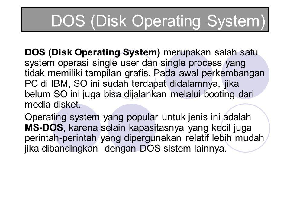 DOS (Disk Operating System) DOS (Disk Operating System) merupakan salah satu system operasi single user dan single process yang tidak memiliki tampila