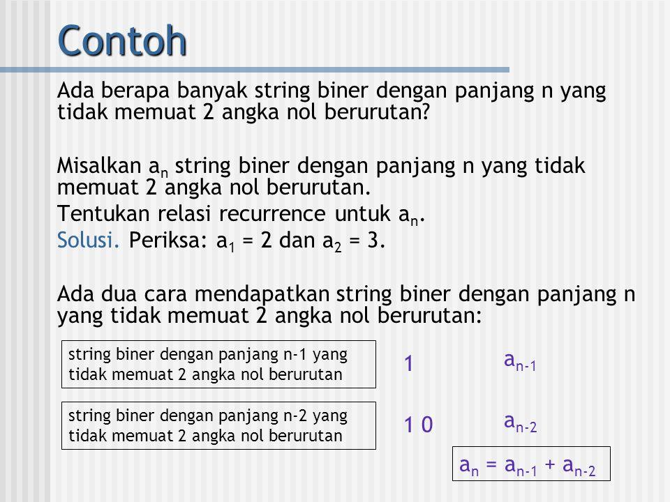 Contoh Ada berapa banyak string biner dengan panjang n yang tidak memuat 2 angka nol berurutan? Misalkan a n string biner dengan panjang n yang tidak