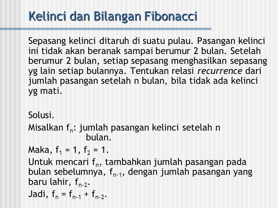 Kelinci dan Bilangan Fibonacci Sepasang kelinci ditaruh di suatu pulau. Pasangan kelinci ini tidak akan beranak sampai berumur 2 bulan. Setelah berumu