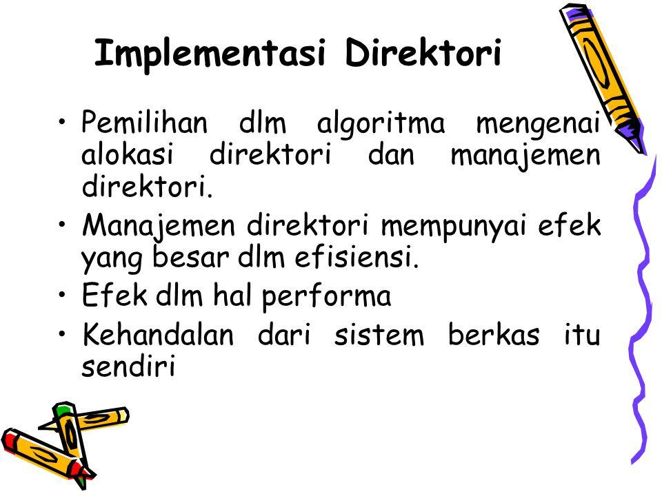 Implementasi Direktori •Pemilihan dlm algoritma mengenai alokasi direktori dan manajemen direktori. •Manajemen direktori mempunyai efek yang besar dlm