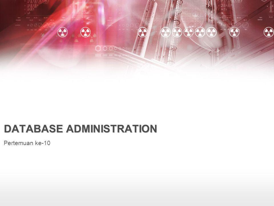 DATABASE ADMINISTRATION Pertemuan ke-10