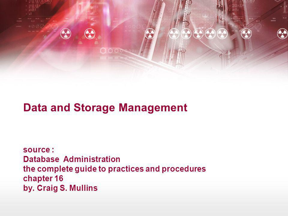 Data and Storage Management source : Database Administration the complete guide to practices and procedures chapter 16 by. Craig S. Mullins
