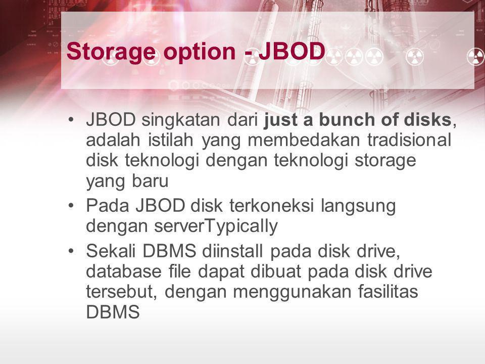 Storage option - JBOD •JBOD singkatan dari just a bunch of disks, adalah istilah yang membedakan tradisional disk teknologi dengan teknologi storage y