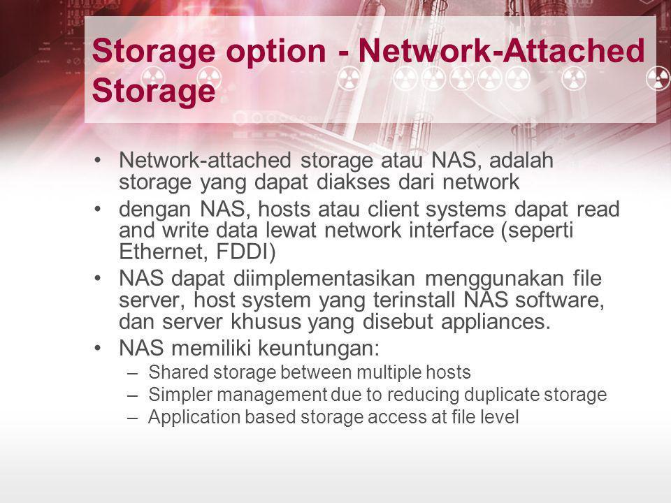 Storage option - Network-Attached Storage •Network-attached storage atau NAS, adalah storage yang dapat diakses dari network •dengan NAS, hosts atau c