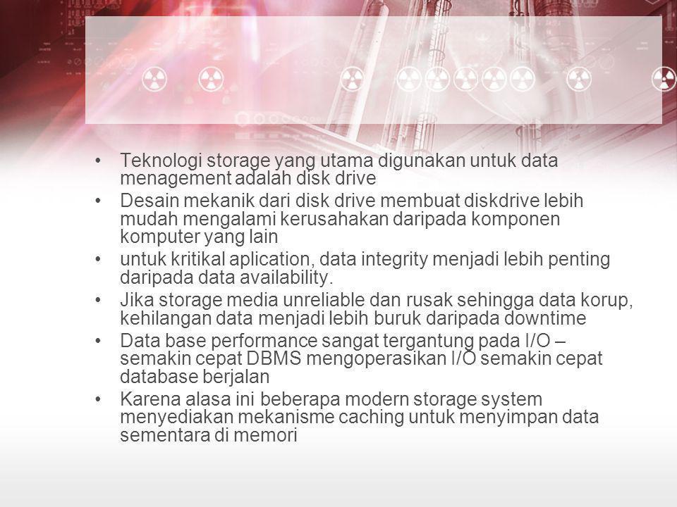 •Teknologi storage yang utama digunakan untuk data menagement adalah disk drive •Desain mekanik dari disk drive membuat diskdrive lebih mudah mengalam