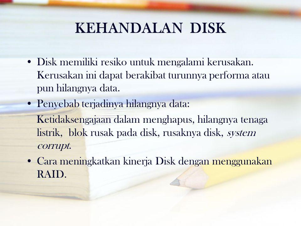 KEHANDALAN DISK •Disk memiliki resiko untuk mengalami kerusakan. Kerusakan ini dapat berakibat turunnya performa atau pun hilangnya data. •Penyebab te