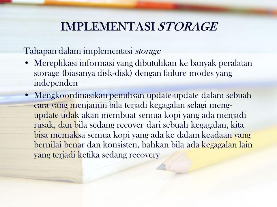 IMPLEMENTASI STORAGE Tahapan dalam implementasi storage •Mereplikasi informasi yang dibutuhkan ke banyak peralatan storage (biasanya disk-disk) dengan