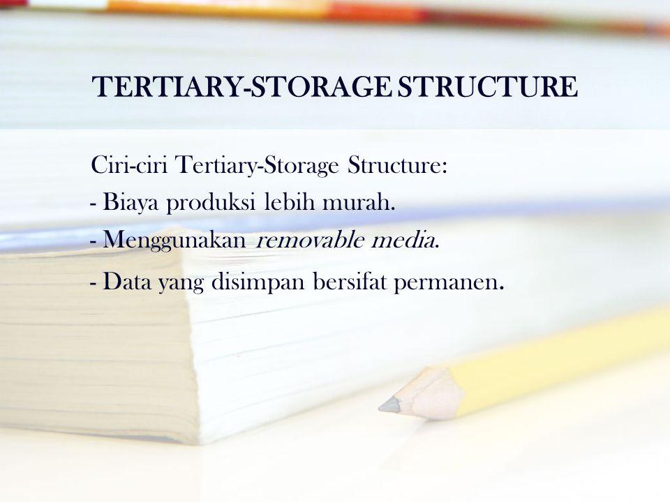 TERTIARY-STORAGE STRUCTURE Ciri-ciri Tertiary-Storage Structure: - Biaya produksi lebih murah. - Menggunakan removable media. - Data yang disimpan ber
