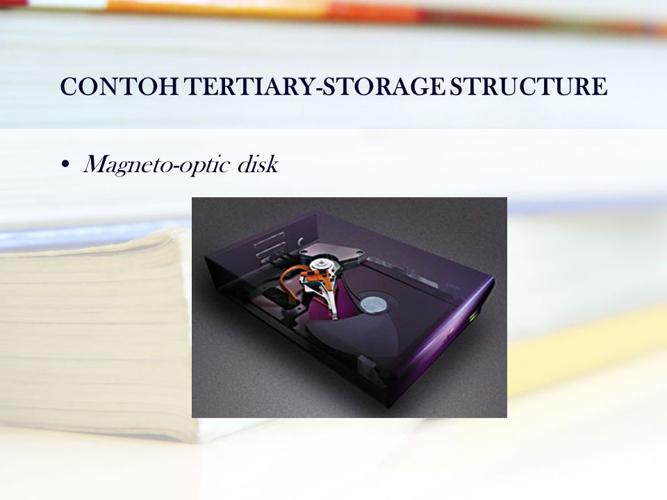 CONTOH TERTIARY-STORAGE STRUCTURE •Magneto-optic disk