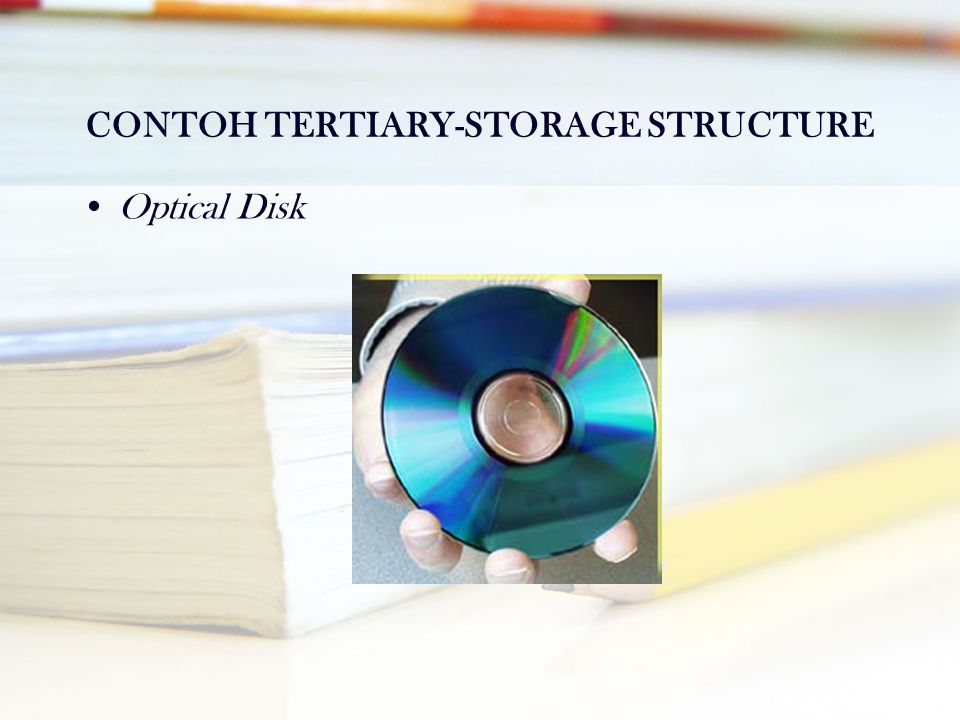 CONTOH TERTIARY-STORAGE STRUCTURE •Optical Disk