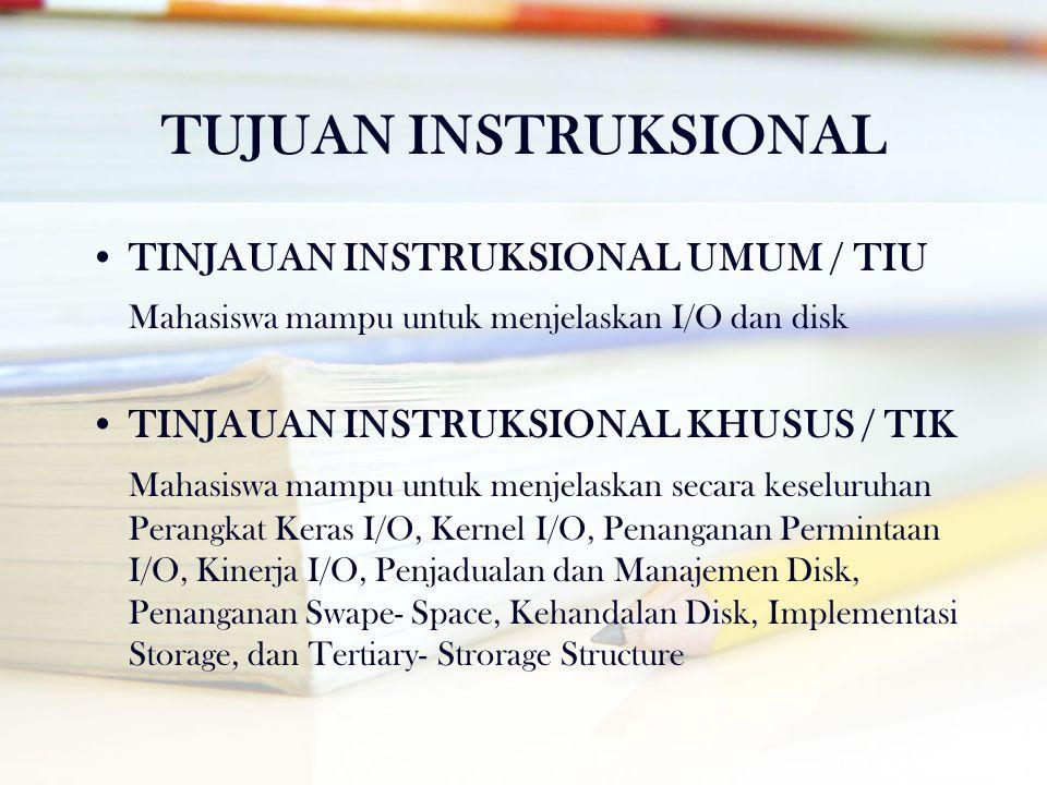 TUJUAN INSTRUKSIONAL •TINJAUAN INSTRUKSIONAL UMUM / TIU Mahasiswa mampu untuk menjelaskan I/O dan disk •TINJAUAN INSTRUKSIONAL KHUSUS / TIK Mahasiswa