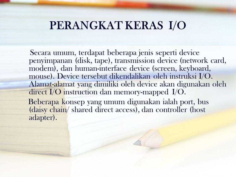 PERANGKAT KERAS I/O Secara umum, terdapat beberapa jenis seperti device penyimpanan (disk, tape), transmission device (network card, modem), dan human