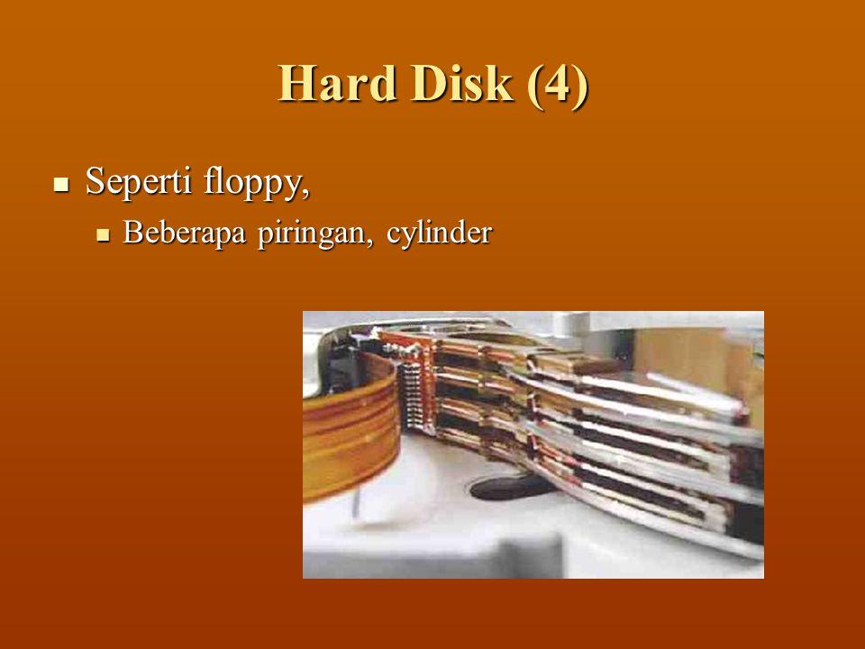 Hard Disk (4)  Seperti floppy,  Beberapa piringan, cylinder