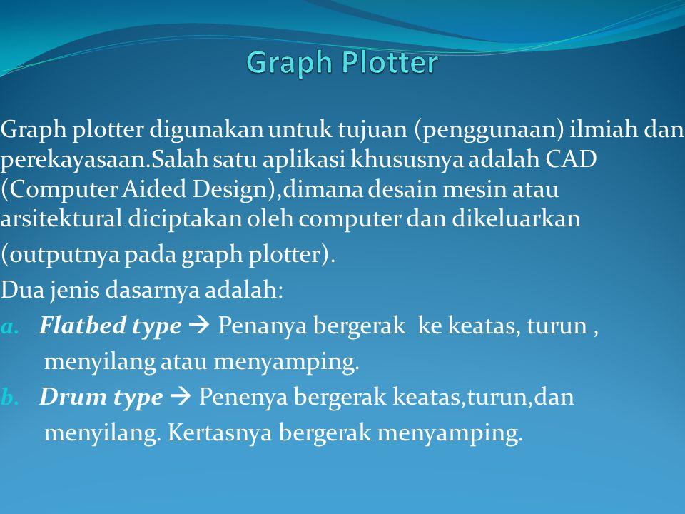 Graph plotter digunakan untuk tujuan (penggunaan) ilmiah dan perekayasaan.Salah satu aplikasi khususnya adalah CAD (Computer Aided Design),dimana desain mesin atau arsitektural diciptakan oleh computer dan dikeluarkan (outputnya pada graph plotter).