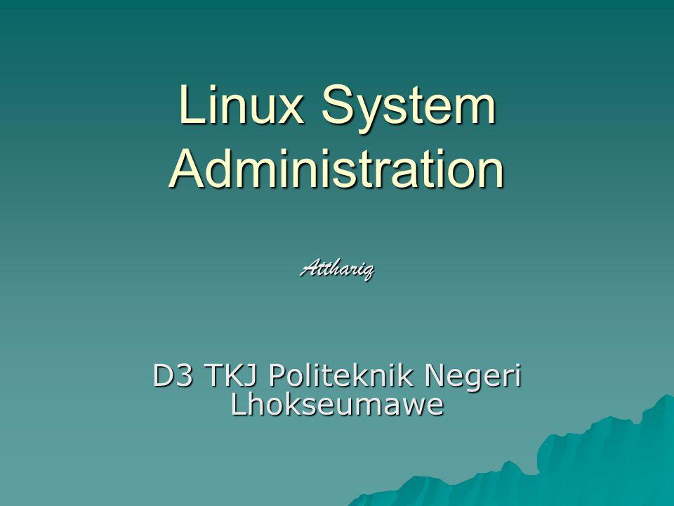 Linux System Administration D3 TKJ Politeknik Negeri Lhokseumawe Atthariq